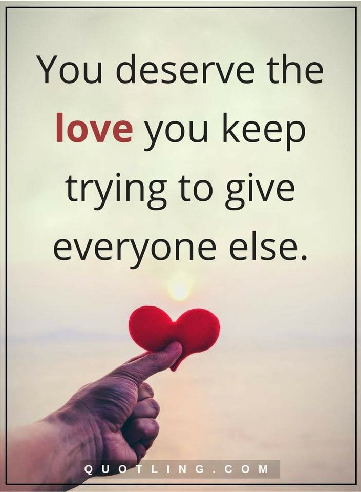 Love Yourself Quotes You Deserve The Love You Keep Trying To Give Everyone Else Love Yourself Quotes Quotes Inspirational Positive Words Of Hope