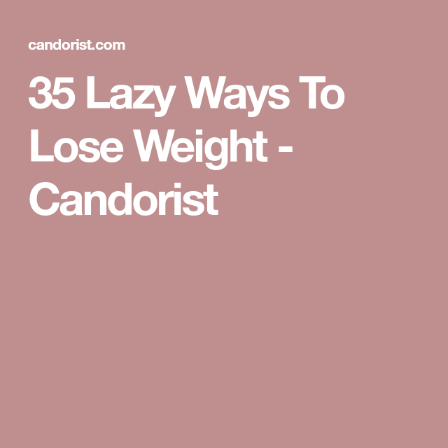 35 lazy ways to lose weight lost weight lazy and weight loss plans 35 lazy ways to lose weight candorist ccuart Choice Image