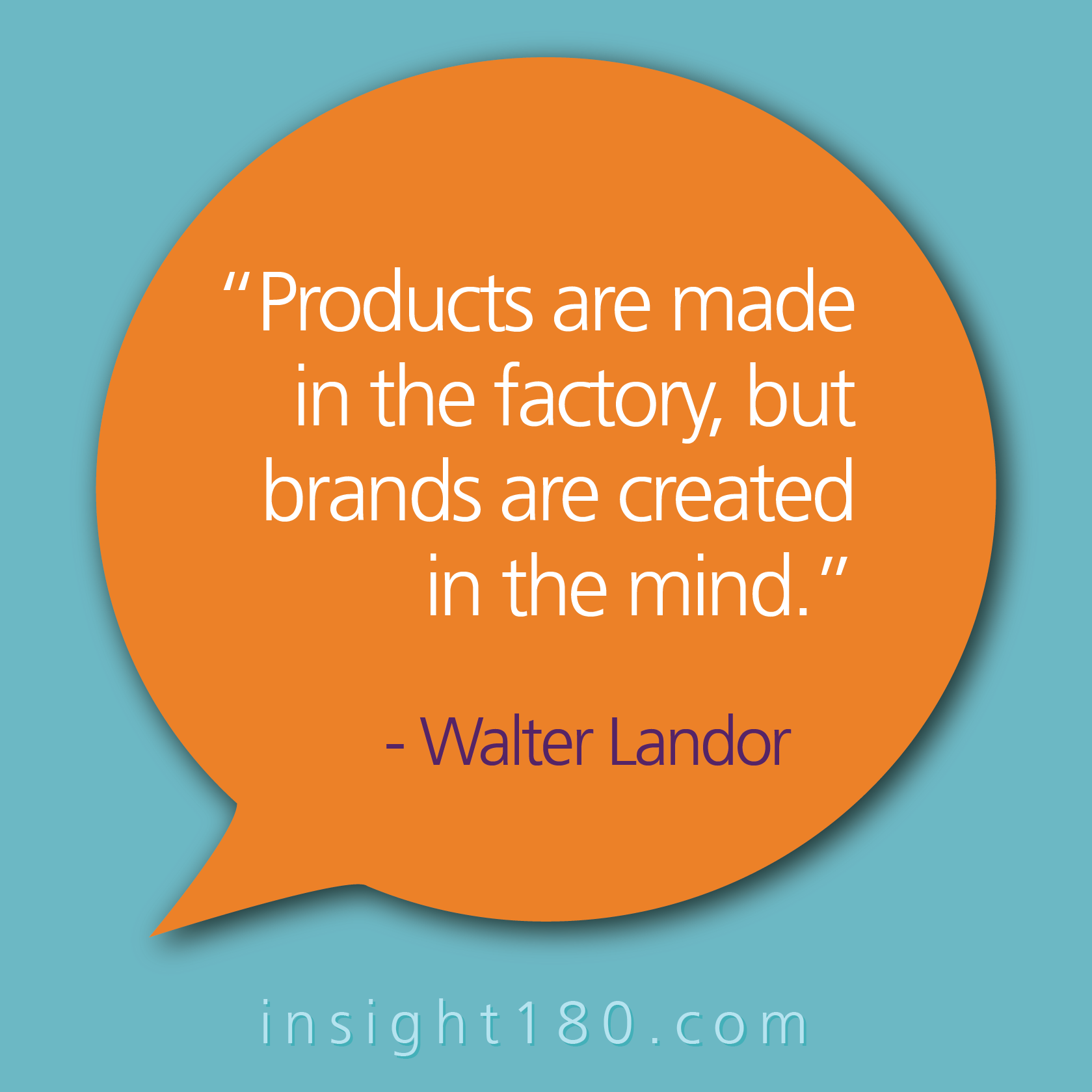 """Branding Quote """"Products are made in the factory, but"""