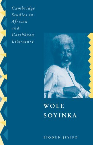 Wole Soyinka: Politics, Poetics, and Postcolonialism (Cambridge Studies in African and Caribbean Literature)/ Biodun Jeyifo- Main Library D822 SOY/JEY