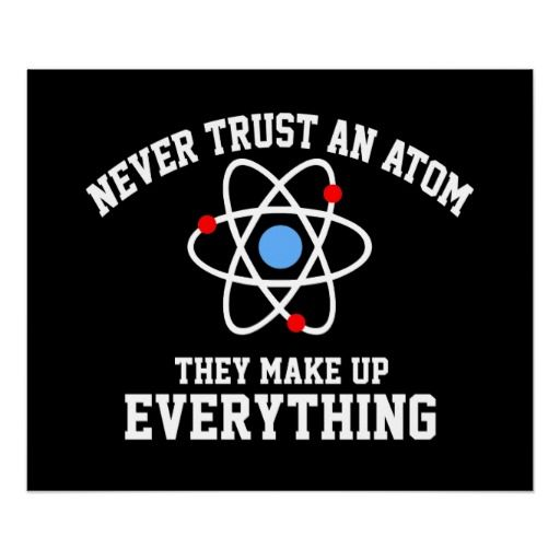 Never Trust An Atom Poster Zazzle Com Science Poster Science Humor Science Jokes