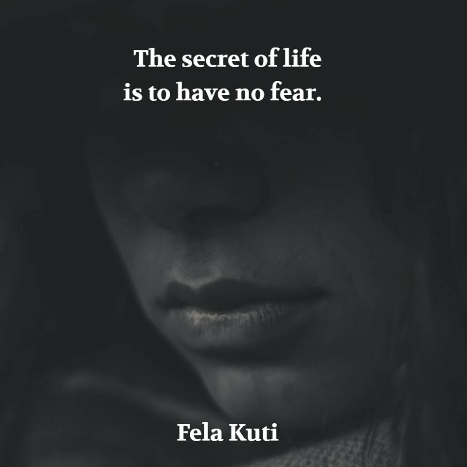 The secret of life is to have no fear