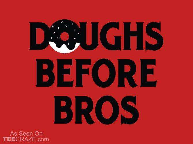 Doughs Before Bros T-Shirt - http://teecraze.com/doughs-bros-t-shirt/ -  Designed by Snorg Tees    #tshirt #tee #art #fashion #clothing #apparel