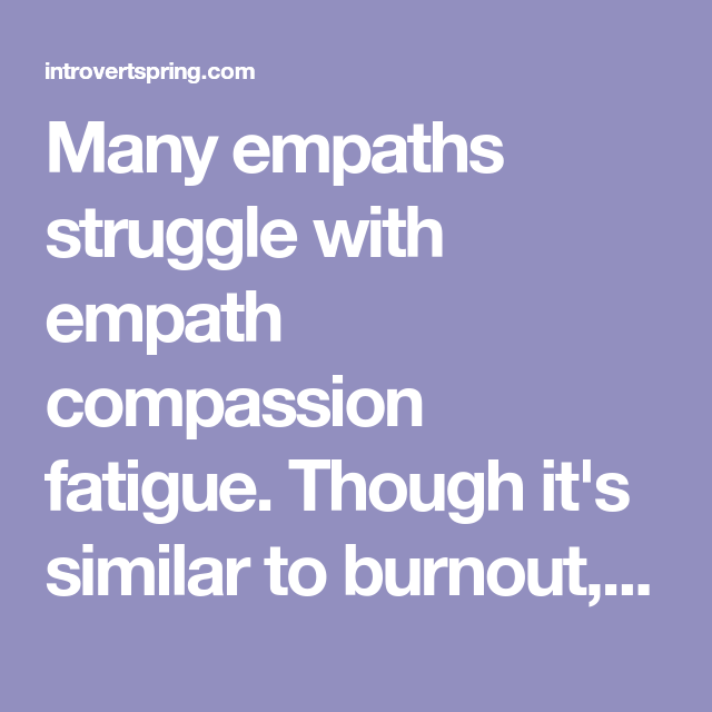 Empath Compassion Fatigue: 7 Signs You Have It + How To Heal