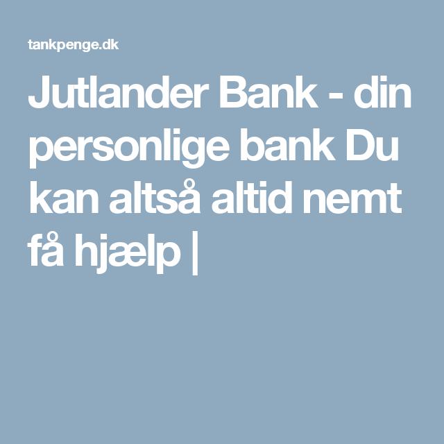 Jutlander Bank Din Personlige Bank Du Kan Altsa Altid Nemt Fa Hjaelp Https Tankpenge Dk Jutlander Bank Bank Personlighed