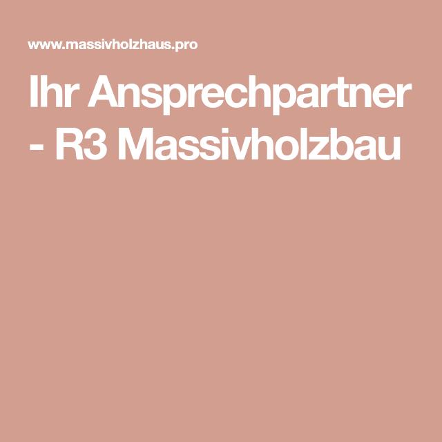 Ihr Ansprechpartner R3 Massivholzbau Massivholzhaus Holz Und Bau