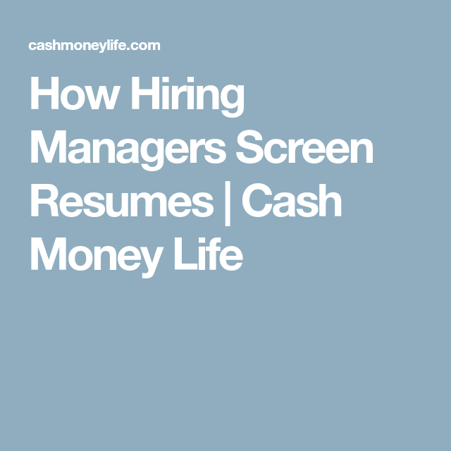 How Hiring Managers Screen Resumes | Cash Money Life | Career ...