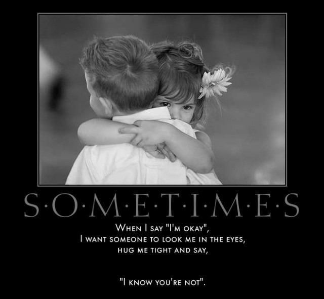 Sometimes You Just Need Someone To Hold You Life Quotes