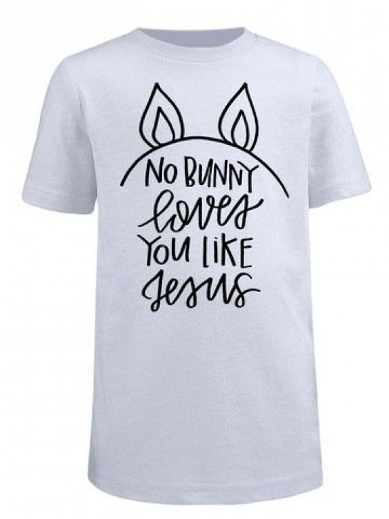 """Download """"No Bunny Loves You Like Jesus"""" Easter White Tee [[[PRE ..."""