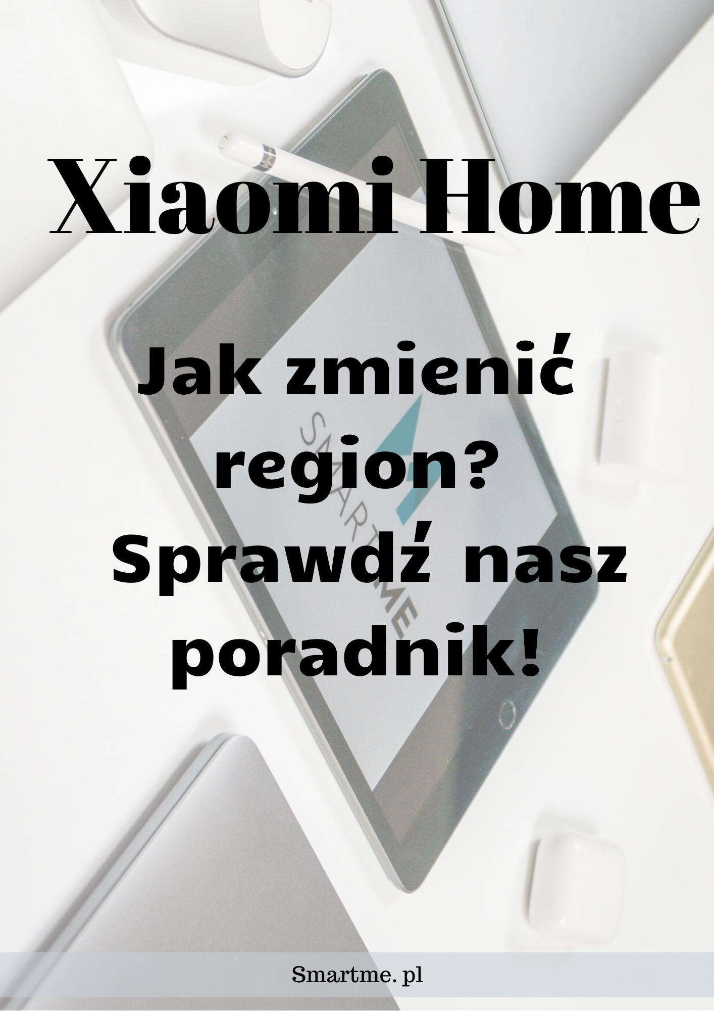 Xiaomi Home Jak Zmienic Region Sprawdz Nasz Poradnik Xiaomi App Region