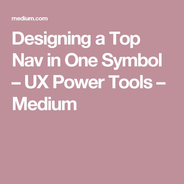 Designing a Top Nav in One Symbol – UX Power Tools – Medium