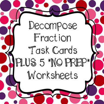 **40 Decomposing Fractions Task Cards** WITH 5 WORKSHEETS!! 4th Grade Common Core Aligned - 4.NF.B.3b Includes Student Recording Sheet And Answer Key for task cards and worksheets All Task Cards are Numbered for easy recording!! GREAT TEST PREP