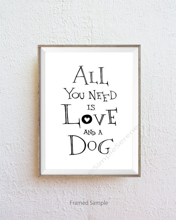 All You Need Is Love And A Dog Black And White By Simpleserene Lettering All You Need Is Love Words