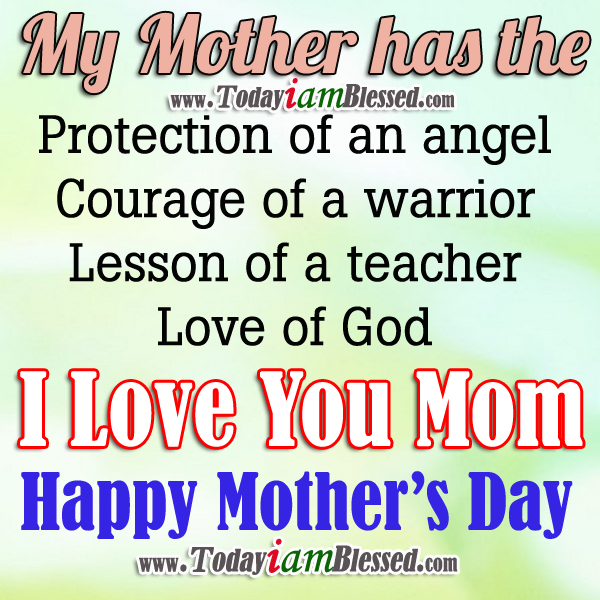 I Love You Mom God Bless You Happy Mothers Day 2014 Today I Am