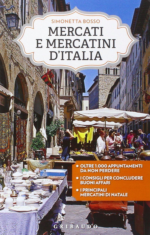 """Mercati e mercatini d'Italia"" Simonetta Bosso (Gribaudo)"