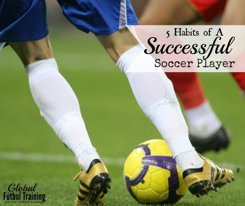 5 habits of a successful soccer player soccer soccer