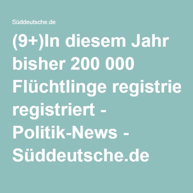 (9+)In diesem Jahr bisher 200 000 Flüchtlinge registriert - Politik-News - Süddeutsche.de
