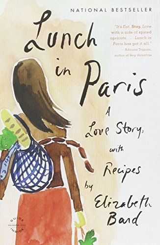 Lunch in Paris: A Love Story, with Recipes by Elizabeth