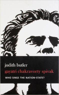 Who Sings the Nation-State? : language, politics, belonging /Judith Butler, Gayatri Chakravorty Spivak. (2015)  Editorial: London ; Calcuta : Seagull Books, 2015. En http://absysnetweb.bbtk.ull.es/cgi-bin/abnetopac?TITN=529271