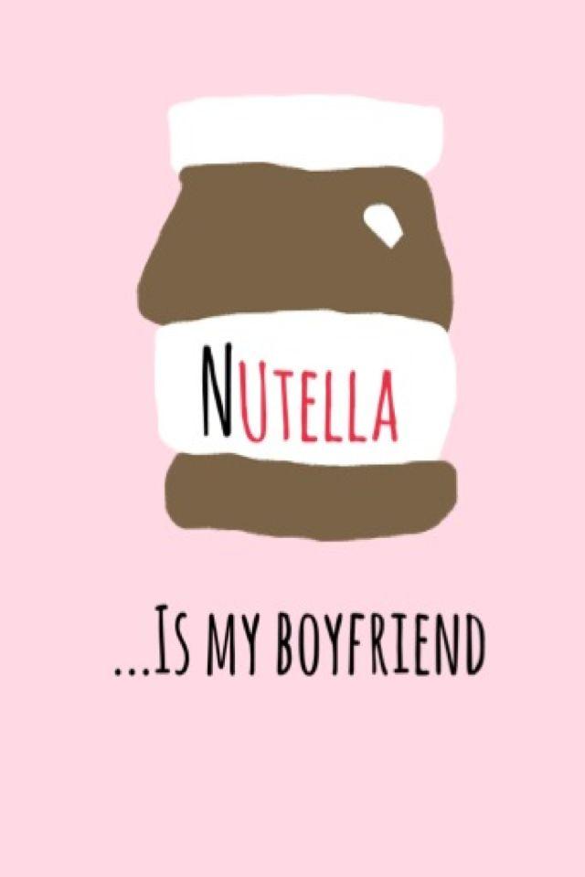 Nutella Is My Boyfriend Nutella Wallpaper Iphone Cute Boyfriend Wallpaper