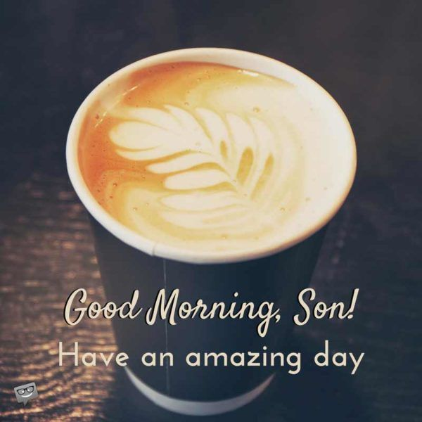 Good Morning Quotes For Your Son And Daughter Gm Guys Good Morning Quotes Good Morning Son Morning Quotes