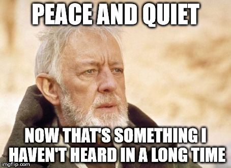 Now That S Funny Meme : Obi wan kenobi meme peace and quiet now that s something i haven