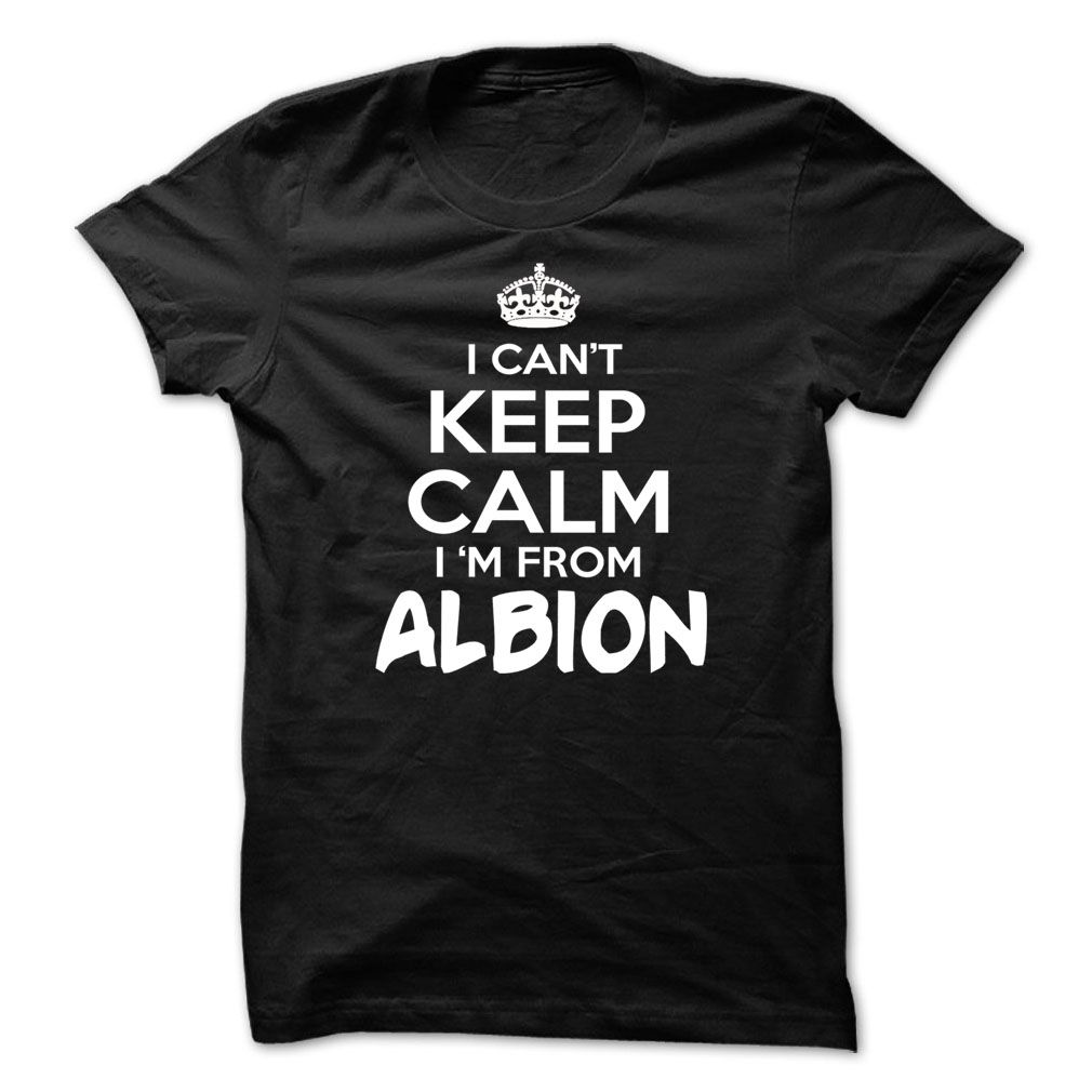 (Tshirt Cool Choose) I Cant Keep Calm Im Albion  Funny City Shirt  Shirts of month  I Cant Keep Calm Im Albion  Funny City Shirt !!! If you are Albion or loves one. Then this shirt is for you. Cheers !!!  Tshirt Guys Lady Hodie  SHARE and Get Discount Today Order now before we SELL OUT Today  Camping funny city shirt i cant keep calm im albion