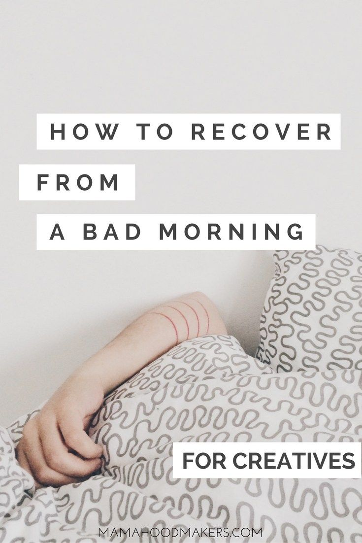 How to Recover from a Bad Morning - for Creatives | mamahoodmakers.com