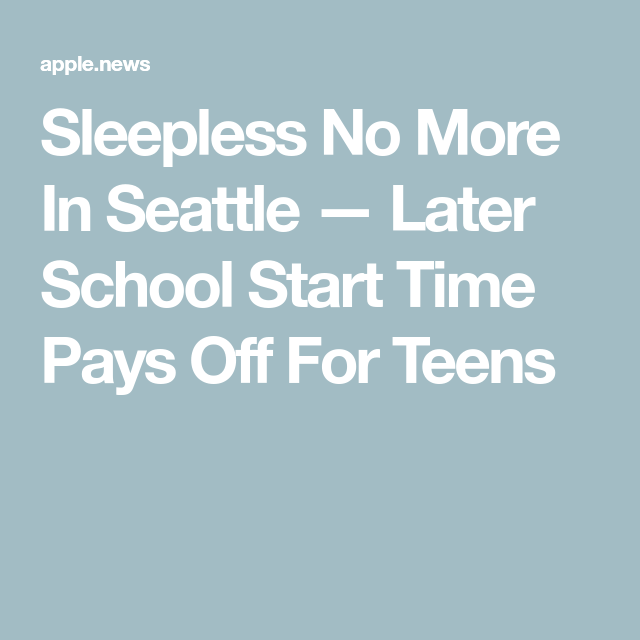 Sleepless No More In Seattle Later >> Sleepless No More In Seattle Later School Start Time Pays Off For