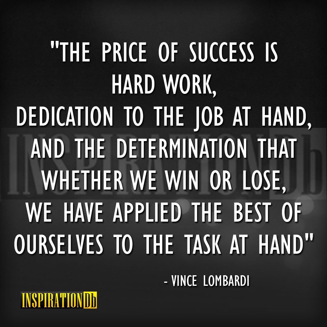 Win Or Lose Quotes The Price Of Success Is Hard Work Dedication To The Job At Hand