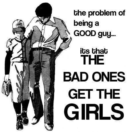 The problem of being a good guy.. It's that the bad ones get the