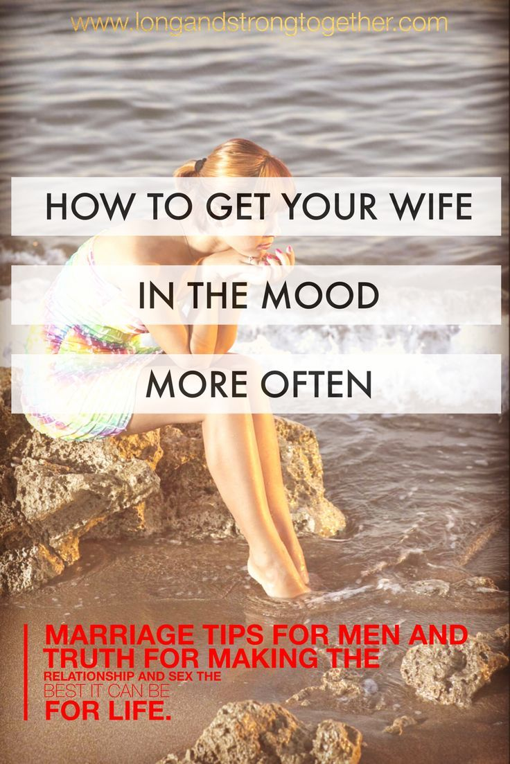 How to Get Your Wife in the Mood More Often Love your