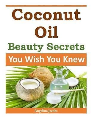 Coconut Oil Beauty Secrets, You Wish You Knew by Angelina Jacobs, 9781497355019.