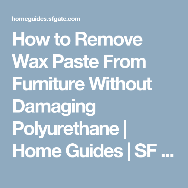How Remove Wax Paste From Furniture Out Damaging Polyurethane Hardwood Floors