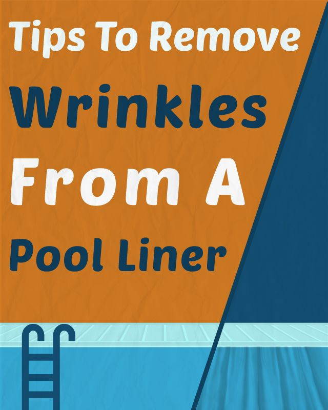 Tips To Remove Wrinkles From A Pool Liner