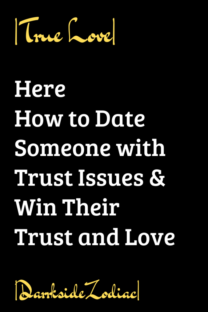Here How To Date Someone With Trust Issues Win Their Trust And Love Dark Side Zodiac Motivational Quotes For Love Trust Issues Love Quotes For Boyfriend