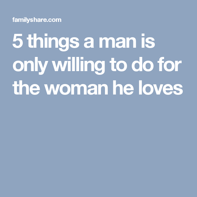 Things a man does when he loves a woman
