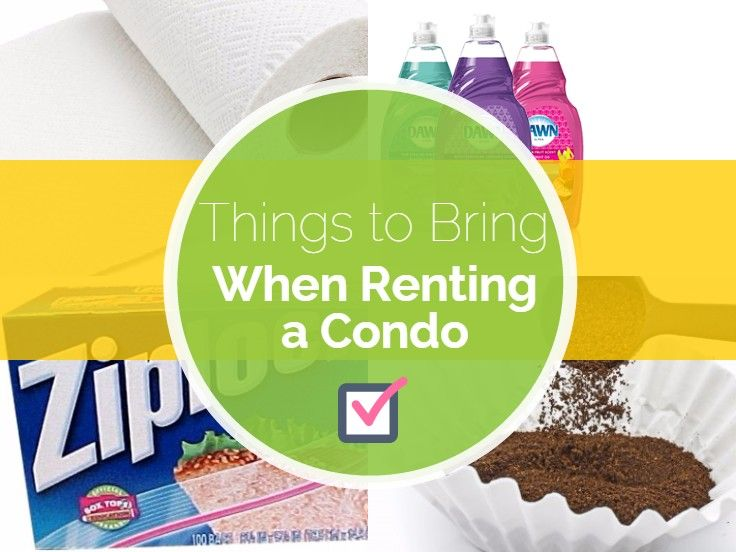 Things to Bring When Renting a Condo Advice from The Companies Who Rent them Out...