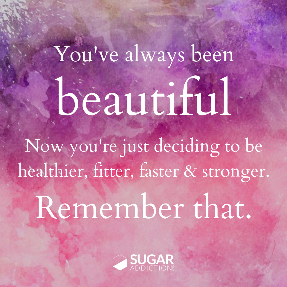 Youve always been beautiful Now youre just deciding to be healthier fitter faster  stronger Remember that