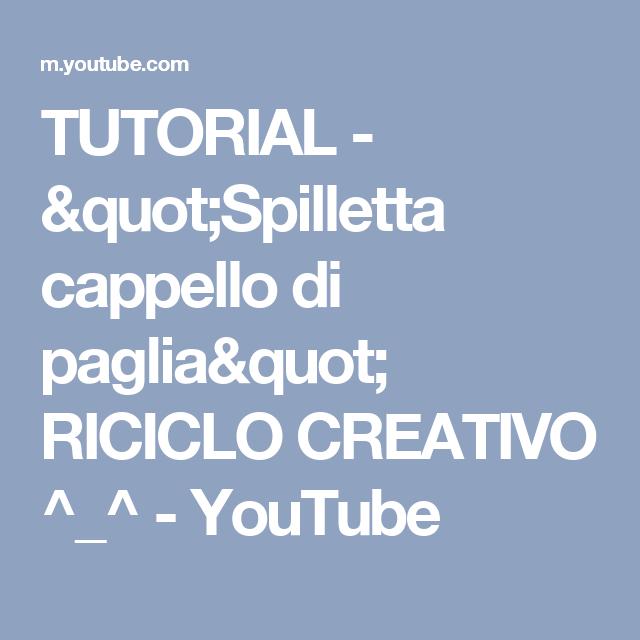 """TUTORIAL - """"Spilletta cappello di paglia"""" RICICLO CREATIVO ^_^ - YouTube"""