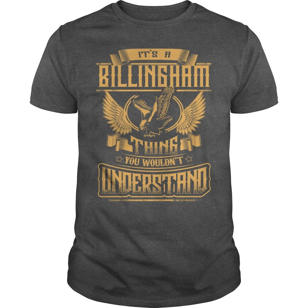 BILLINGHAM shirt Its a BILLINGHAM Thing You Wouldnt Understand  BILLINGHAM Tee Shirt BILLINGHAM Hoodie BILLINGHAM Family BILLINGHAM Tee BILLINGHAM Name #gift #ideas #Popular #Everything #Videos #Shop #Animals #pets #Architecture #Art #Cars #motorcycles #Celebrities #DIY #crafts #Design #Education #Entertainment #Food #drink #Gardening #Geek #Hair #beauty #Health #fitness #History #Holidays #events #Home decor #Humor #Illustrations #posters #Kids #parenting #Men #Outdoors #Photography…