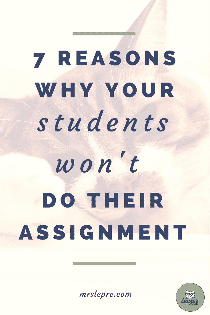 7 reasons why your students won't do their assignment   Behavior