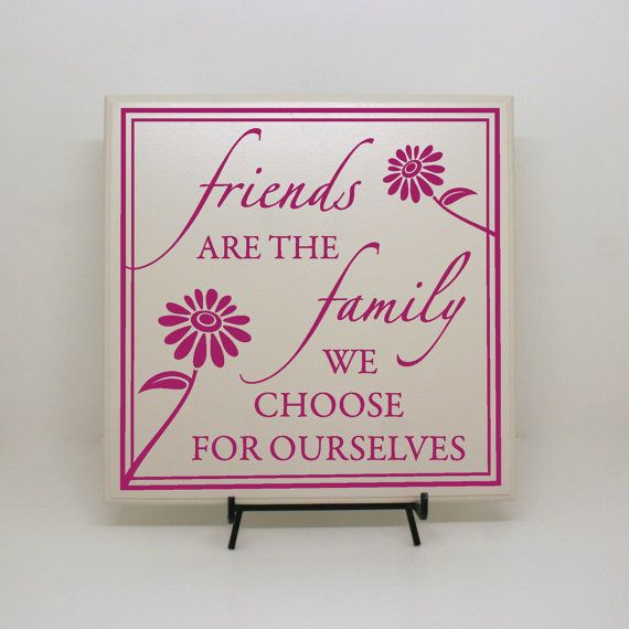 Family We Choose Quotes: Friends Are Family Choose For Ourselves Saying Sign
