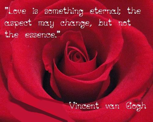Love Is Something Eternal The Aspect May Change But Not The Essence Vincent Van Gogh Valentines Day Quotes Images Valentine S Day Quotes Valentine Quotes