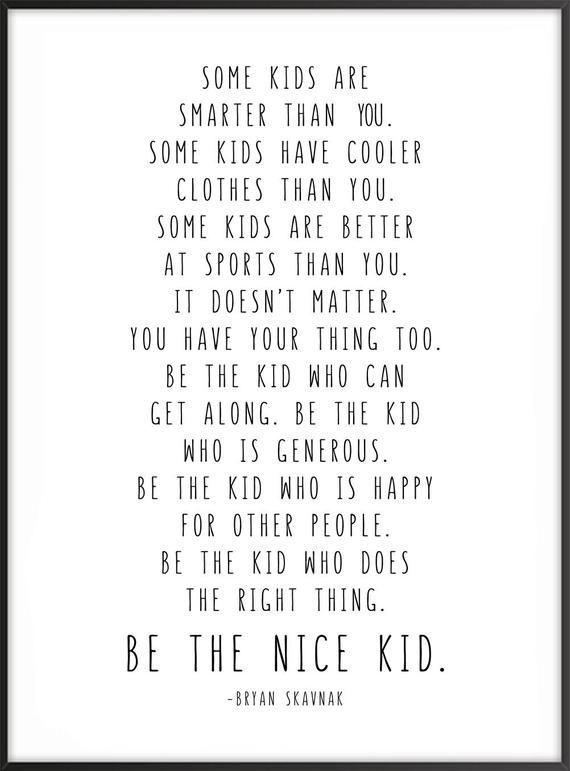 Be The Nice Kid, Bryan Skavnak Quote 24x36, 16x20, 11x14