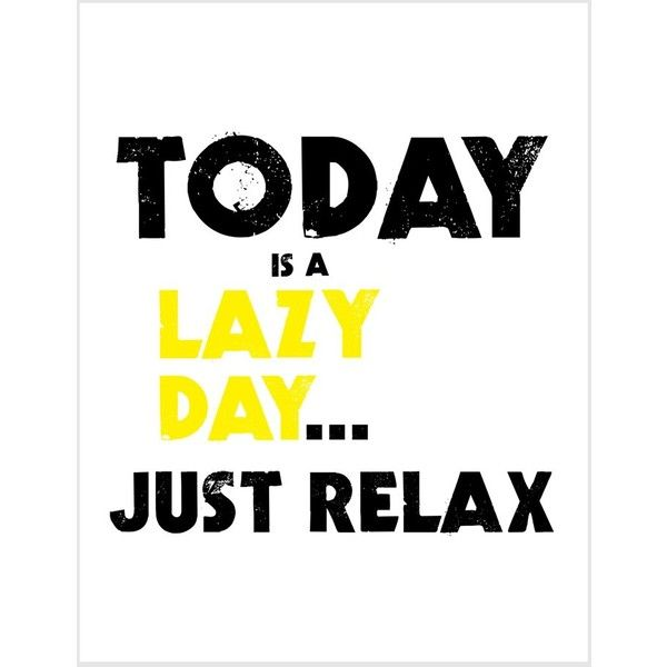 Last One Sale Clearance Today Is A Lazy Day Just Relax Quote Print In 6 Liked On Polyvore Lazy Day Quotes Day Off Quotes Relax Quotes