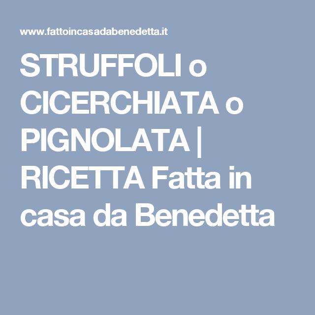 STRUFFOLI o CICERCHIATA o PIGNOLATA | RICETTA Fatta in casa da Benedetta