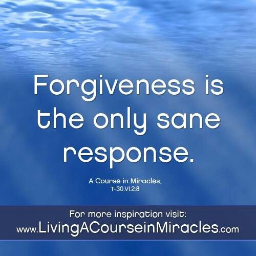 Forgiveness Is The Only Sane Response A Course In Miracles Acim