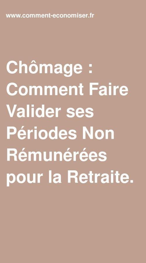Chomage Comment Faire Valider Ses Periodes Non Remunerees Pour La Retraite Retraite Comment Faire Documents A Conserver