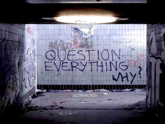 Meme: 'Question everything' 'Why?'